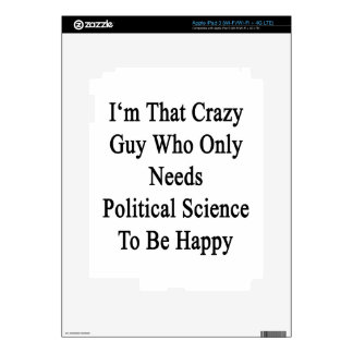 I'm That Crazy Guy Who Only Needs Political Scienc Skins For iPad 3