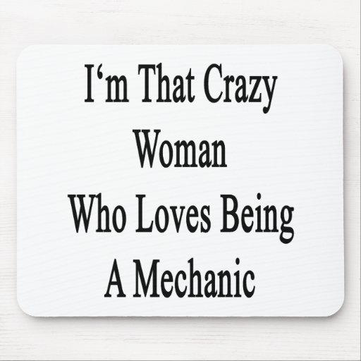 I'm That Crazy Woman Who Loves Being A Mechanic Mousepads
