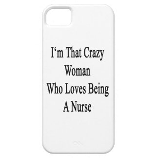 I'm That Crazy Woman Who Loves Being A Nurse iPhone 5 Covers