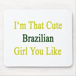 I'm That Cute Brazilian Girl You Like Mousepads