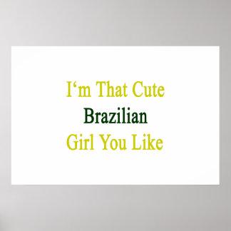 I'm That Cute Brazilian Girl You Like Print