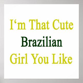 I'm That Cute Brazilian Girl You Like Posters