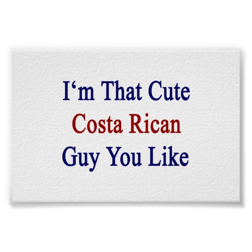 I'm That Cute Costa Rican Guy You Like Poster