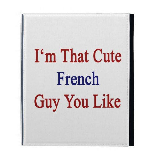 I'm That Cute French Guy You Like iPad Case