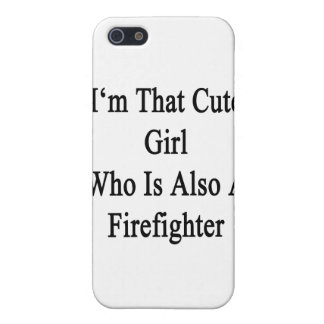 I'm That Cute Girl Who Is Also A Firefighter iPhone 5 Covers