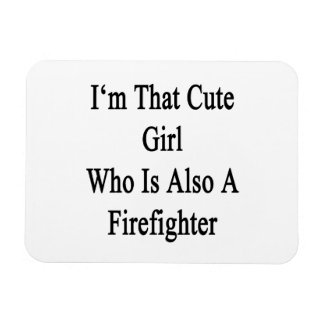 I'm That Cute Girl Who Is Also A Firefighter Rectangular Photo Magnet
