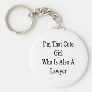 I'm That Cute Girl Who Is Also A Lawyer Basic Round Button Keychain