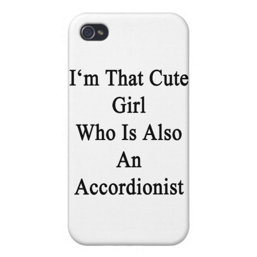 I'm That Cute Girl Who Is Also An Accordionist iPhone 4 Cases