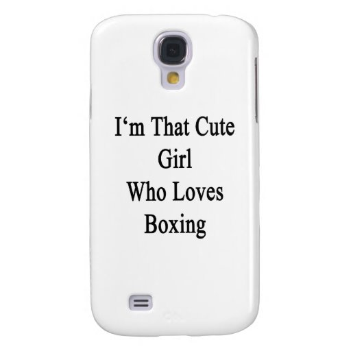 I'm That Cute Girl Who Loves Boxing Galaxy S4 Cases