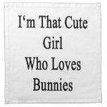 I'm That Cute Girl Who Loves Bunnies Cloth Napkin