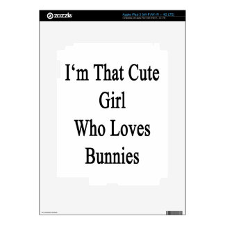I'm That Cute Girl Who Loves Bunnies iPad 3 Skin