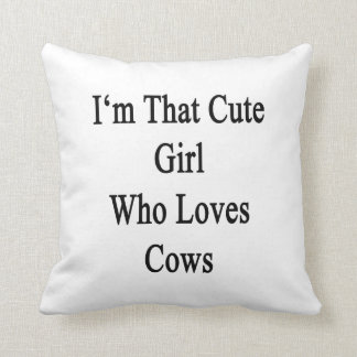 I'm That Cute Girl Who Loves Cows Throw Pillow