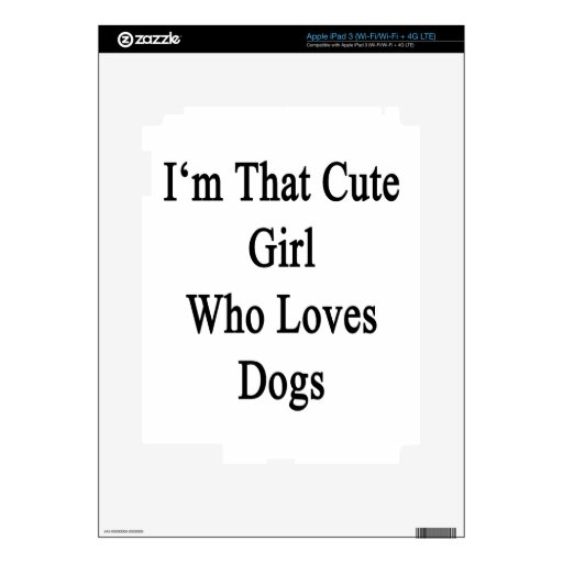 I'm That Cute Girl Who Loves Dogs Decals For iPad 3