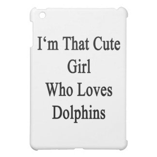 I'm That Cute Girl Who Loves Dolphins iPad Mini Covers