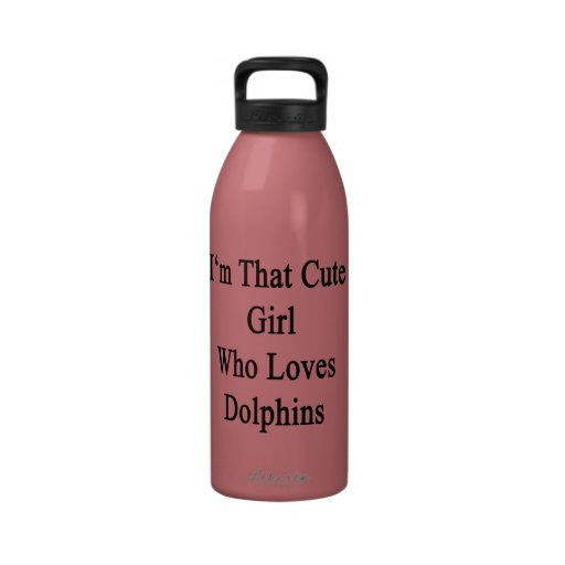 I'm That Cute Girl Who Loves Dolphins Water Bottles