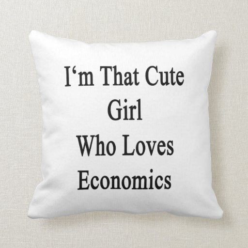 I'm That Cute Girl Who Loves Economics Throw Pillow