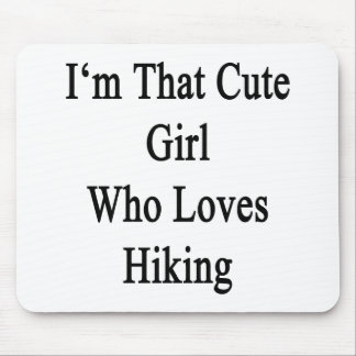 I'm That Cute Girl Who Loves Hiking Mouse Pad