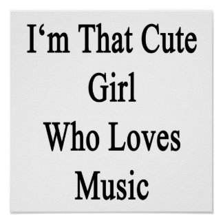 I'm That Cute Girl Who Loves Music Poster