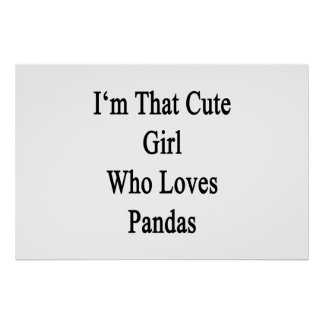I'm That Cute Girl Who Loves Pandas Poster
