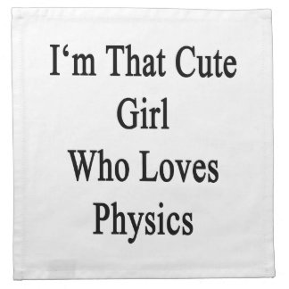 I'm That Cute Girl Who Loves Physics Printed Napkin