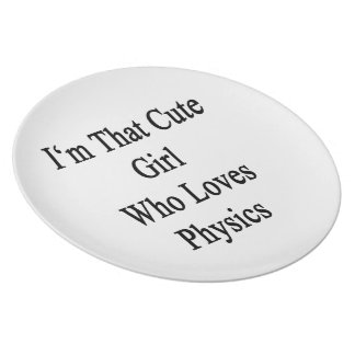 I'm That Cute Girl Who Loves Physics Plate