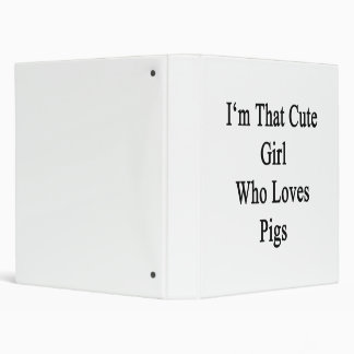 I'm That Cute Girl Who Loves Pigs Binder