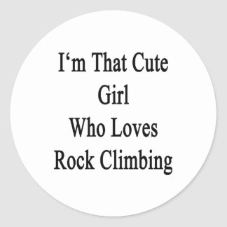 I'm That Cute Girl Who Loves Rock Climbing Classic Round Sticker