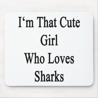 I'm That Cute Girl Who Loves Sharks Mouse Pad