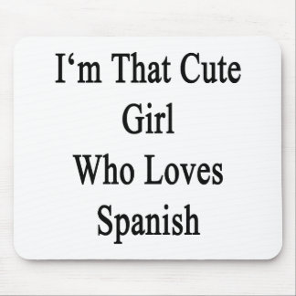 I'm That Cute Girl Who Loves Spanish Mouse Pad