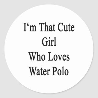 I'm That Cute Girl Who Loves Water Polo Classic Round Sticker