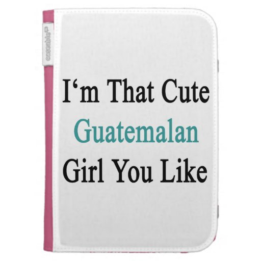 I'm That Cute Guatemalan Girl You Like Kindle Keyboard Cases