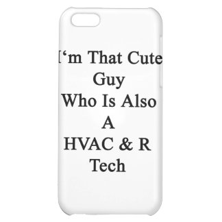 I'm That Cute Guy Who Is Also A HVAC R Tech Cover For iPhone 5C