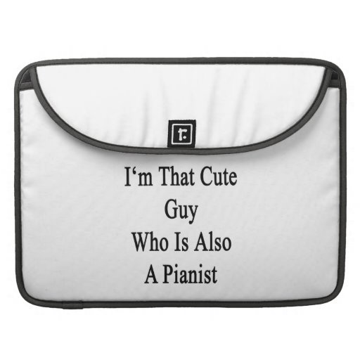 I'm That Cute Guy Who Is Also A Pianist MacBook Pro Sleeve
