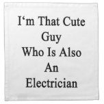 I'm That Cute Guy Who Is Also An Electrician Printed Napkin