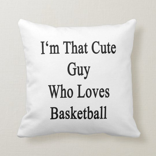 I'm That Cute Guy Who Loves Basketball Throw Pillow
