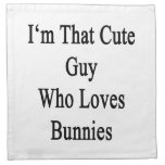 I'm That Cute Guy Who Loves Bunnies Napkin
