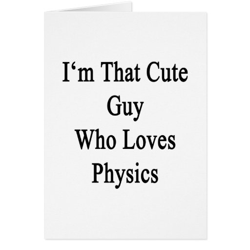 I'm That Cute Guy Who Loves Physics. Stationery Note Card