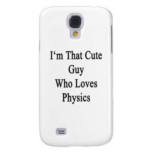 I'm That Cute Guy Who Loves Physics. Galaxy S4 Cases