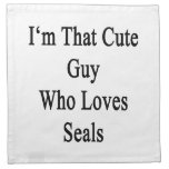 I'm That Cute Guy Who Loves Seals Cloth Napkin