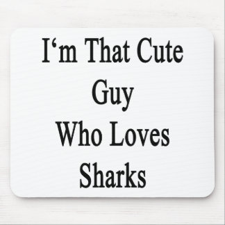 I'm That Cute Guy Who Loves Sharks Mouse Pad