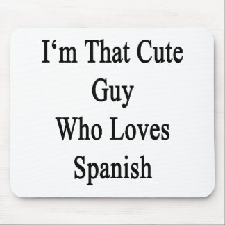 I'm That Cute Guy Who Loves Spanish Mouse Pad