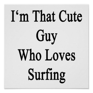 I'm That Cute Guy Who Loves Surfing Poster