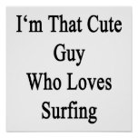 I'm That Cute Guy Who Loves Surfing Posters