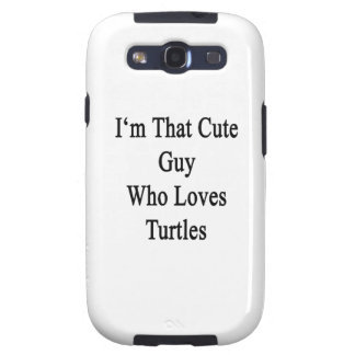 I'm That Cute Guy Who Loves Turtles Samsung Galaxy SIII Case