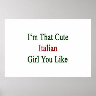 I'm That Cute Italian Girl You Like Poster