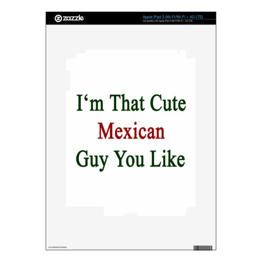 I'm That Cute Mexican Guy You Like Decals For iPad 3