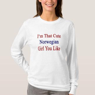 I'm That Cute Norwegian Girl You Like T-Shirt