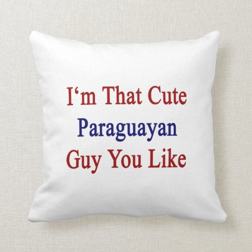 I'm That Cute Paraguayan Guy You Like Throw Pillow