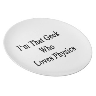 I'm That Geek Who Loves Physics Party Plates