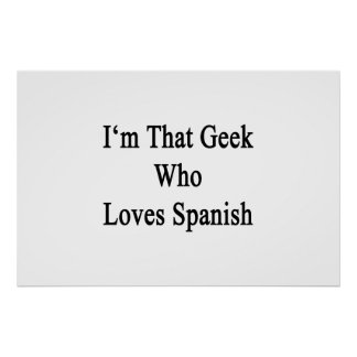 I'm That Geek Who Loves Spanish Poster